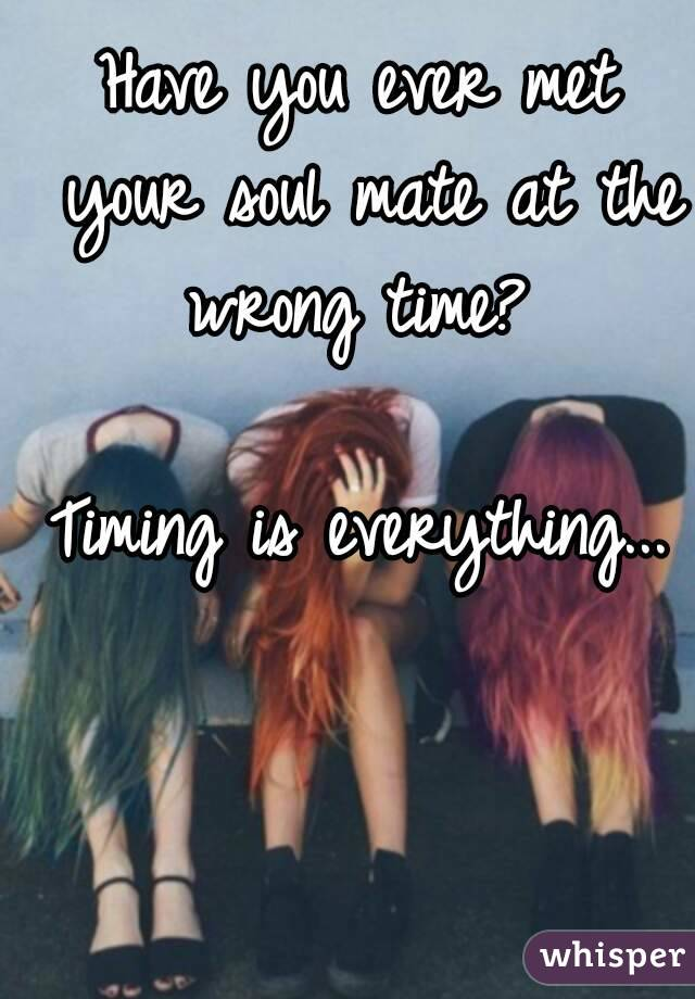 Wrong The Your Meeting At Time Soulmate